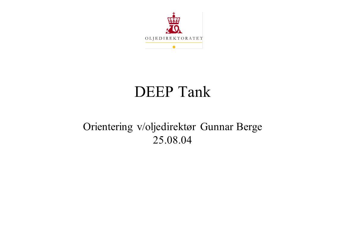 DEEP Tank Orientering v/oljedirektør Gunnar Berge 25.08.04