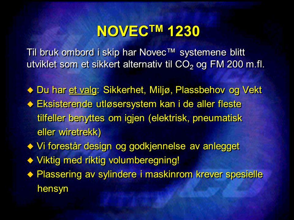NOVECTM 1230 Til bruk ombord i skip har Novec™ systemene blitt utviklet som et sikkert alternativ til CO2 og FM 200 m.fl.