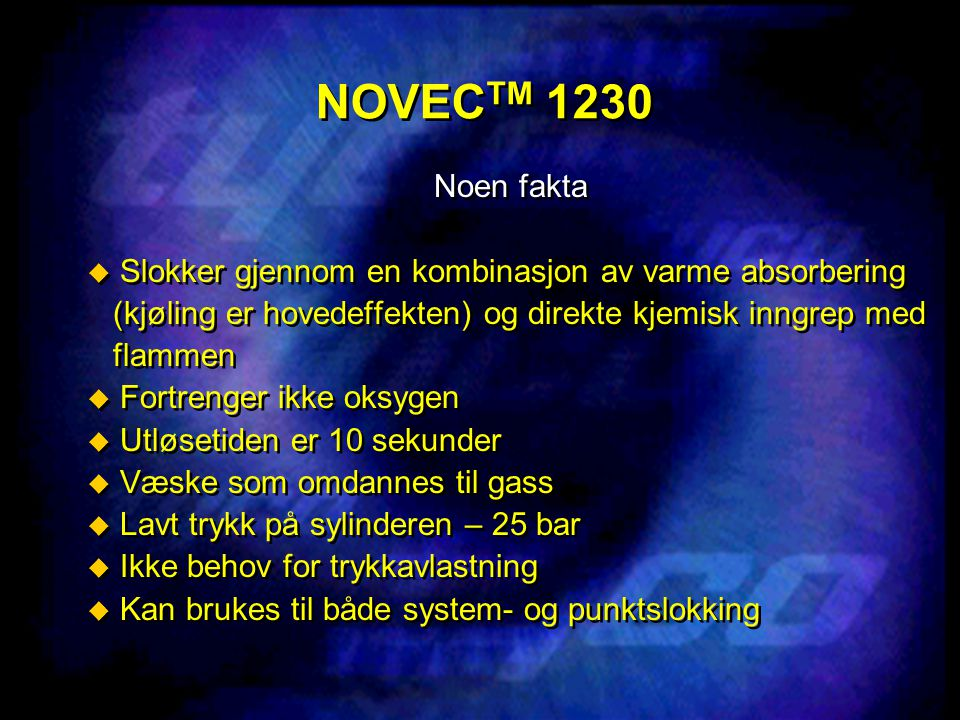 NOVECTM 1230 Noen fakta. Slokker gjennom en kombinasjon av varme absorbering. (kjøling er hovedeffekten) og direkte kjemisk inngrep med.