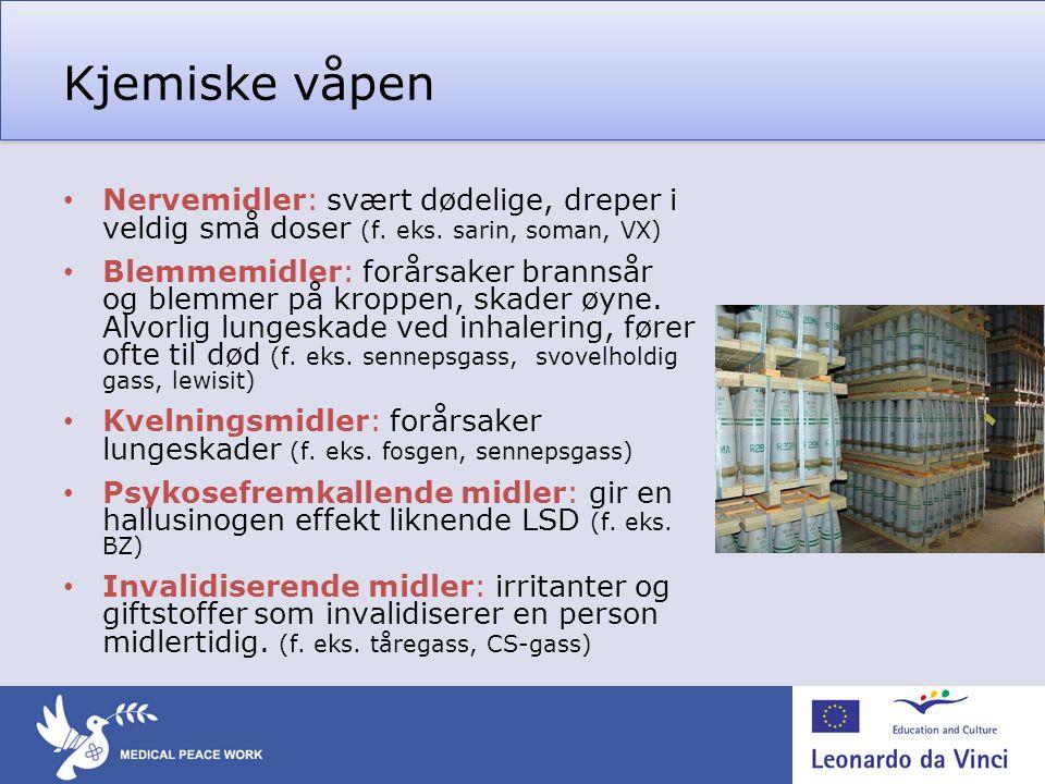 Kjemiske våpen Nervemidler: svært dødelige, dreper i veldig små doser (f. eks. sarin, soman, VX)