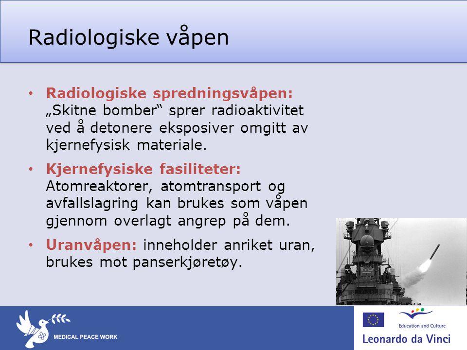 """Radiologiske våpen Radiologiske spredningsvåpen: """"Skitne bomber sprer radioaktivitet ved å detonere eksposiver omgitt av kjernefysisk materiale."""