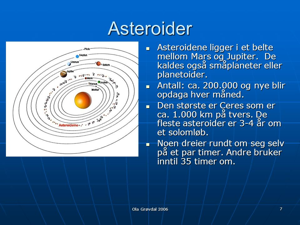 Asteroider Asteroidene ligger i et belte mellom Mars og Jupiter. De kaldes også småplaneter eller planetoider.