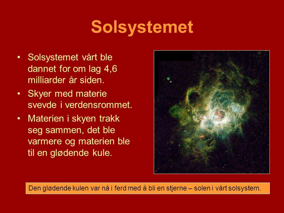 Solsystemet Solsystemet vårt ble dannet for om lag 4,6 milliarder år siden. Skyer med materie svevde i verdensrommet.