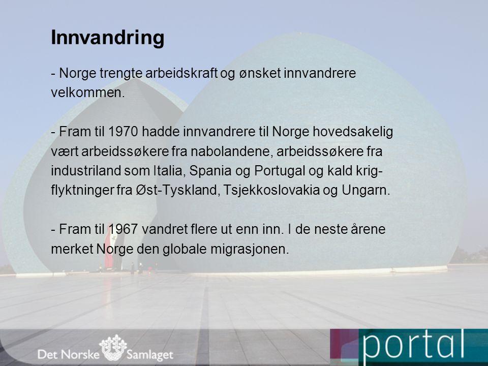 Innvandring - Norge trengte arbeidskraft og ønsket innvandrere