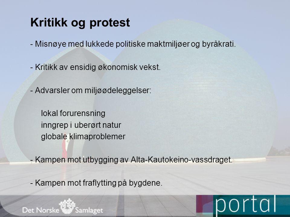 Kritikk og protest - Misnøye med lukkede politiske maktmiljøer og byråkrati. - Kritikk av ensidig økonomisk vekst.