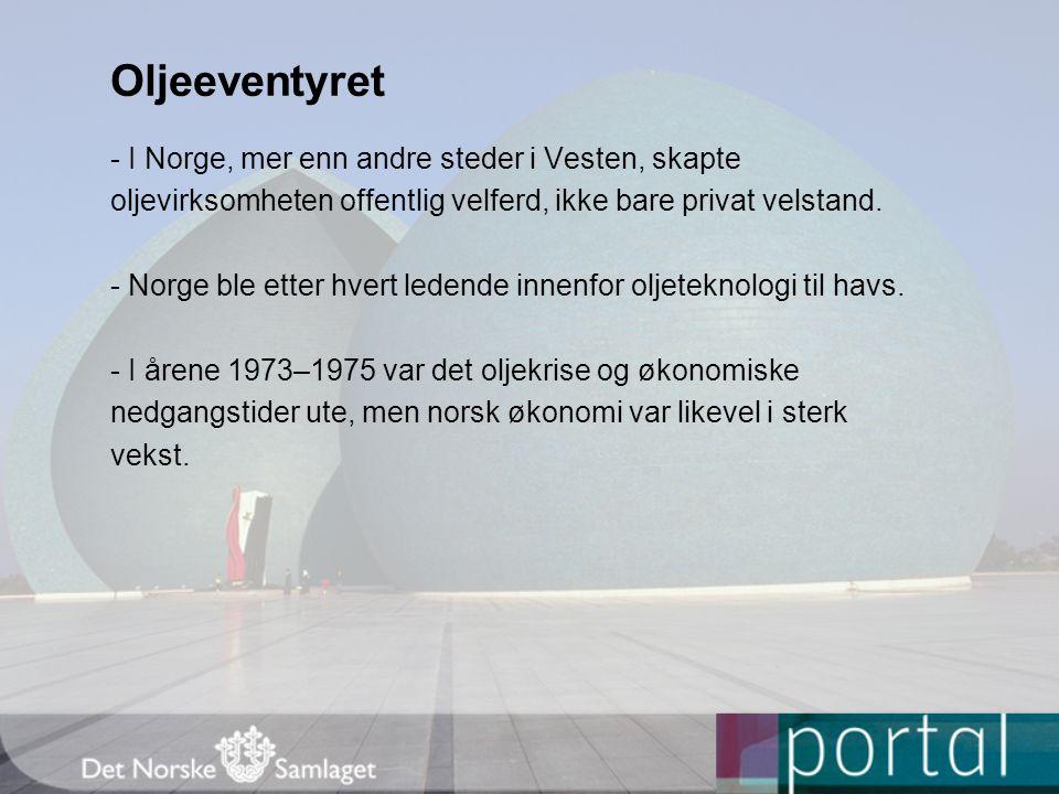 Oljeeventyret - I Norge, mer enn andre steder i Vesten, skapte