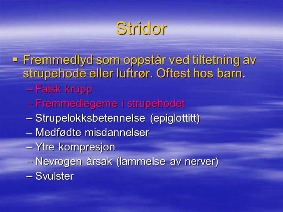 Stridor Fremmedlyd som oppstår ved tiltetning av strupehode eller luftrør. Oftest hos barn. Falsk krupp.