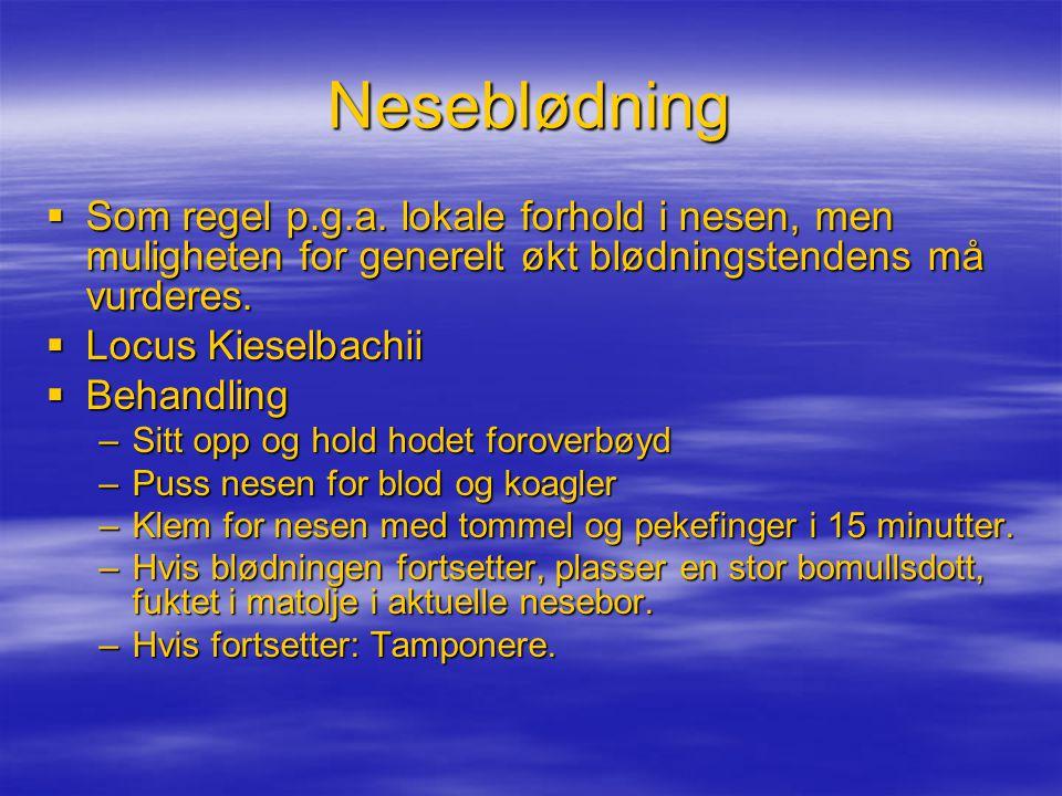 Neseblødning Som regel p.g.a. lokale forhold i nesen, men muligheten for generelt økt blødningstendens må vurderes.