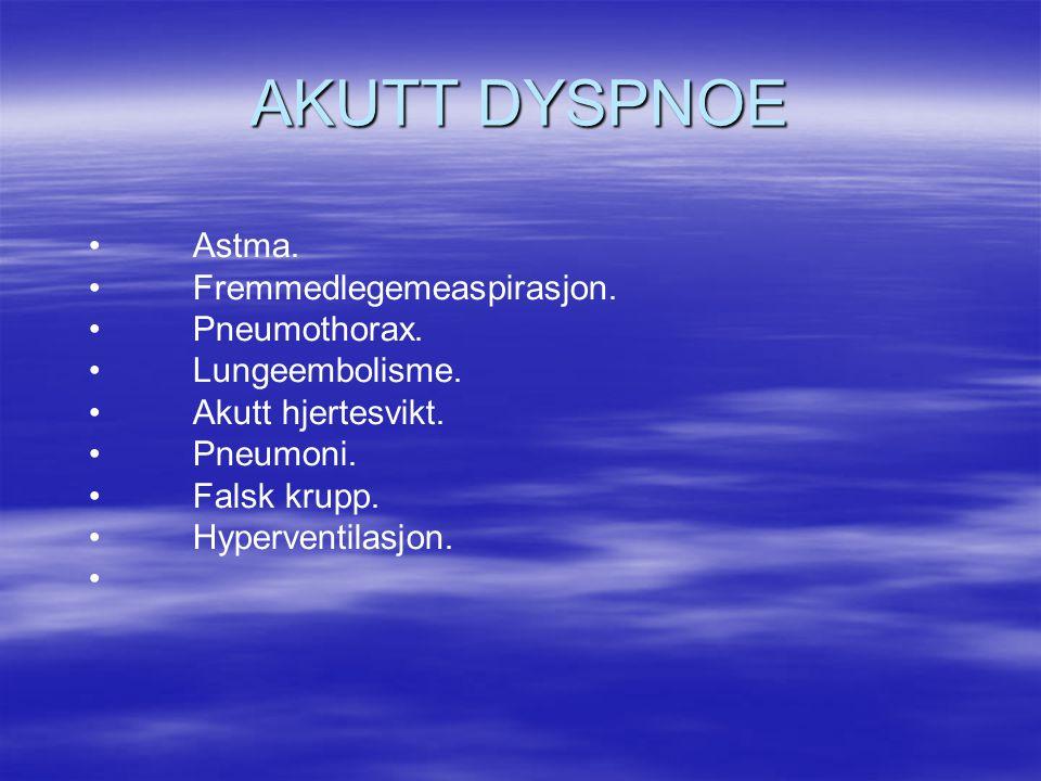 AKUTT DYSPNOE Astma. Fremmedlegemeaspirasjon. Pneumothorax.