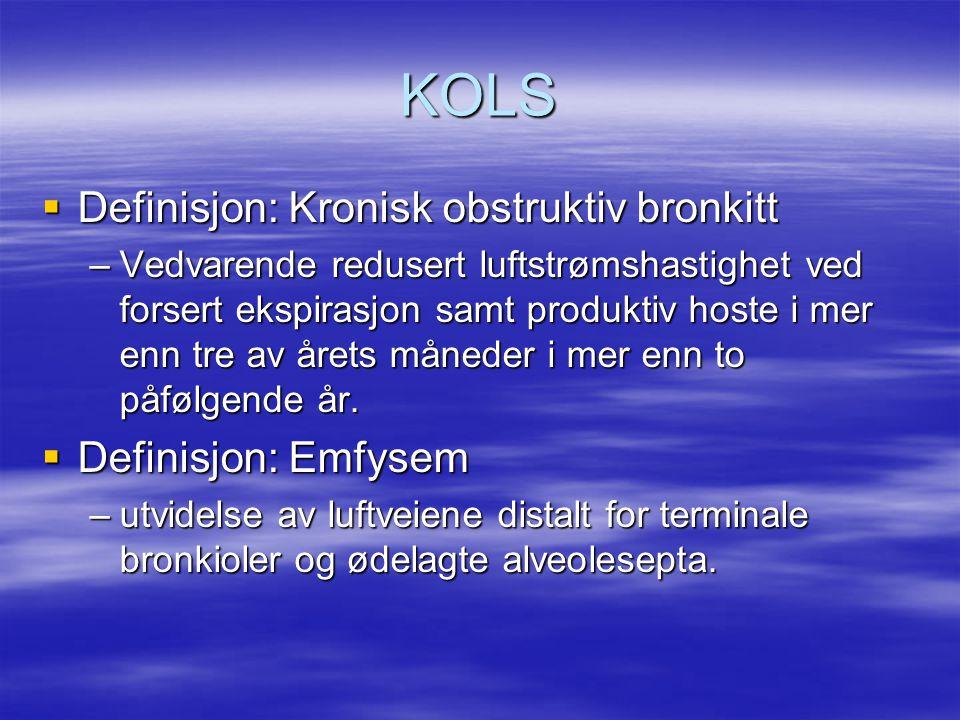 KOLS Definisjon: Kronisk obstruktiv bronkitt Definisjon: Emfysem