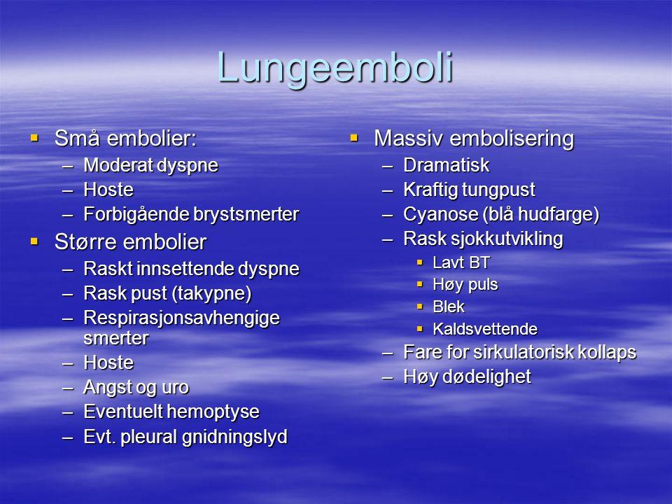 Lungeemboli Små embolier: Større embolier Massiv embolisering