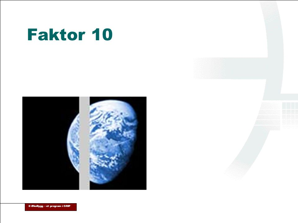 Faktor 10 © ØkoBygg – et program i GRIP