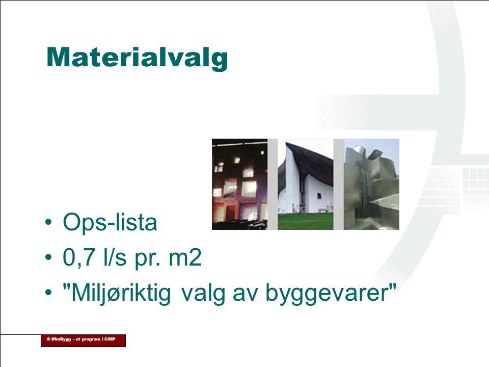 Materialvalg Ops-lista 0,7 l/s pr. m2 Miljøriktig valg av byggevarer