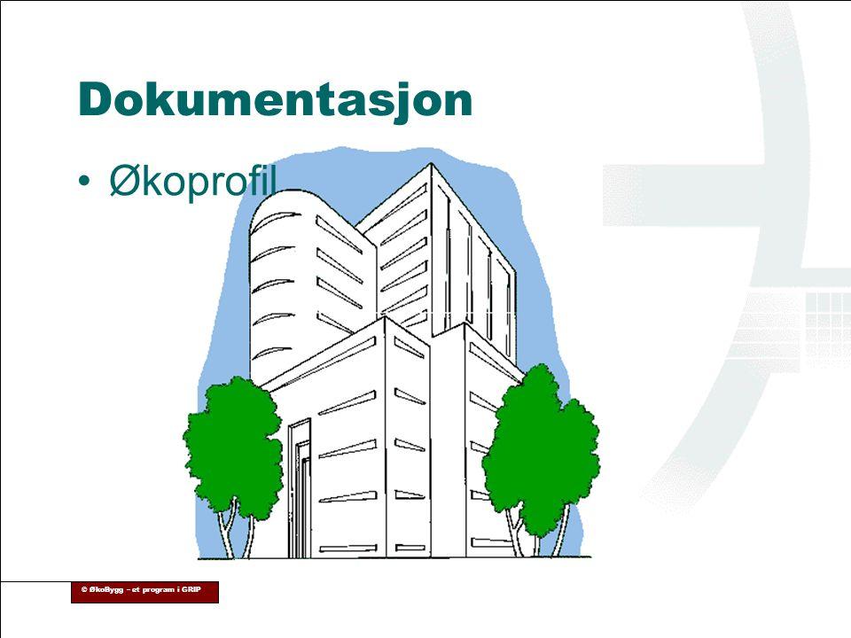 Dokumentasjon Økoprofil © ØkoBygg – et program i GRIP