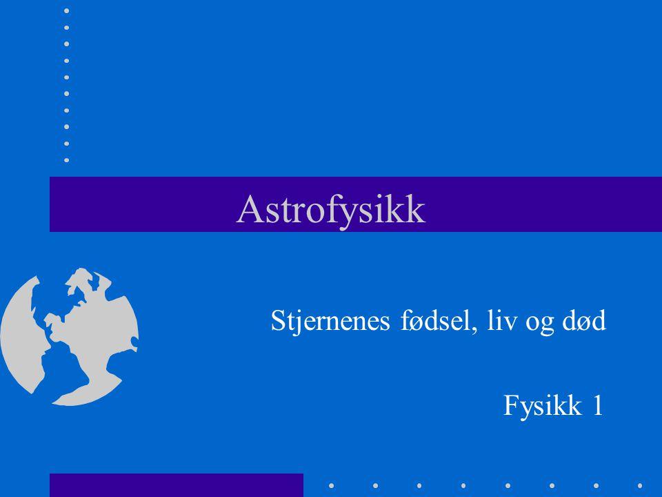 Stjernenes fødsel, liv og død Fysikk 1