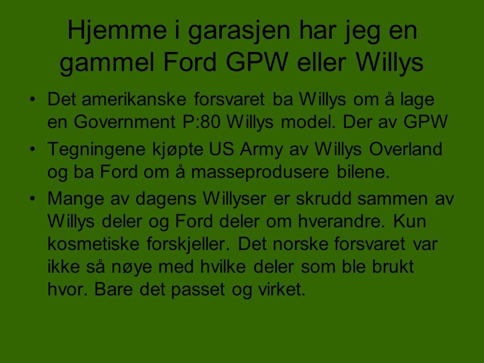 Hjemme i garasjen har jeg en gammel Ford GPW eller Willys