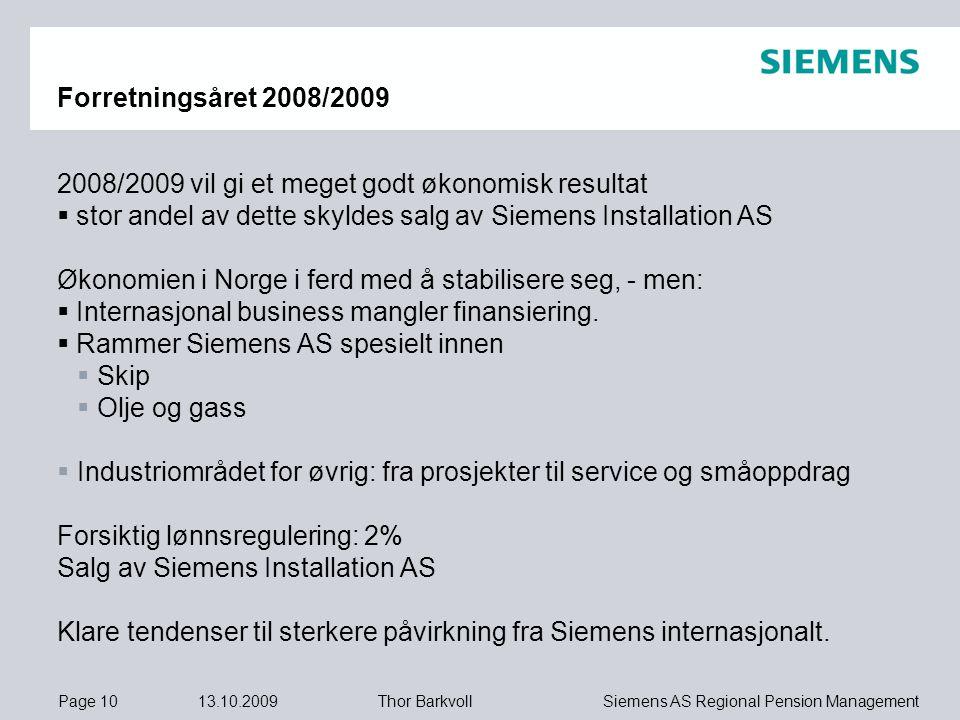 Forretningsåret 2008/2009 2008/2009 vil gi et meget godt økonomisk resultat. stor andel av dette skyldes salg av Siemens Installation AS.