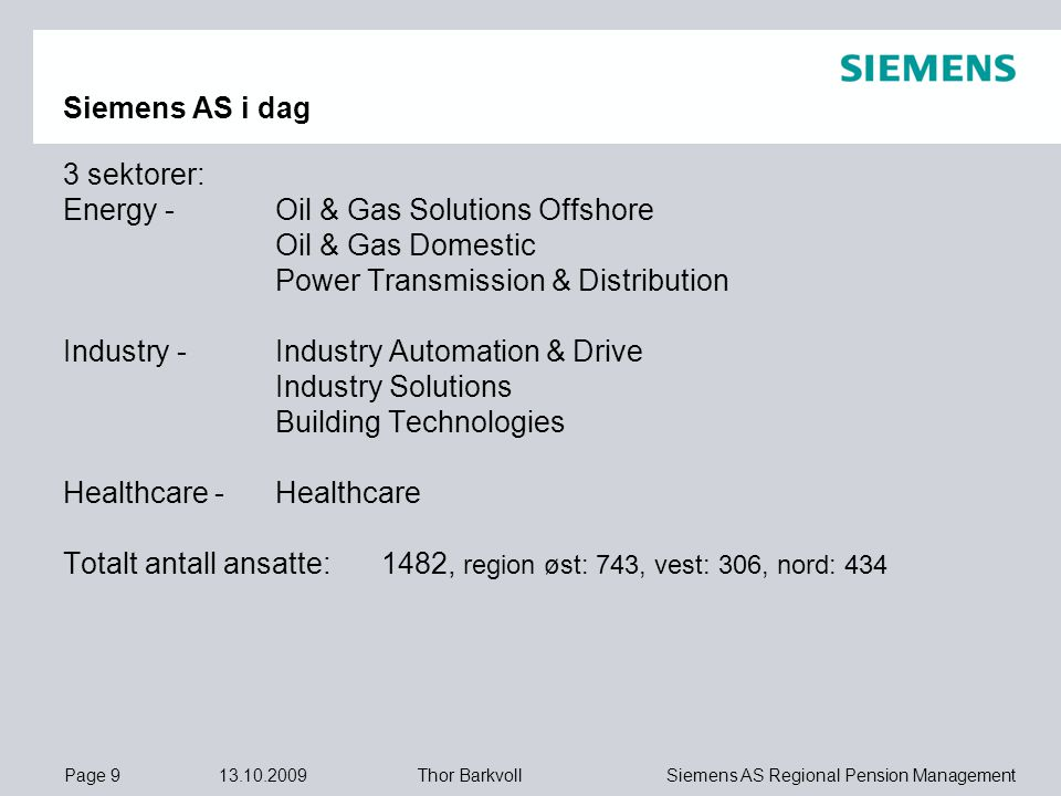 Siemens AS i dag 3 sektorer: Energy - Oil & Gas Solutions Offshore. Oil & Gas Domestic. Power Transmission & Distribution.