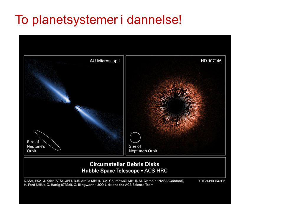 To planetsystemer i dannelse!