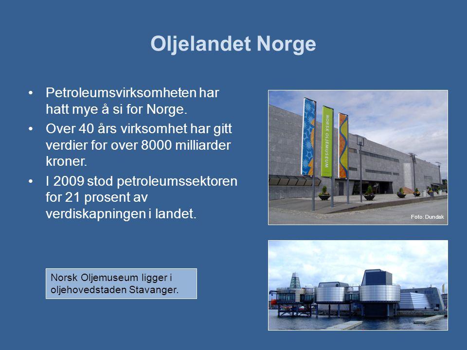 Oljelandet Norge Petroleumsvirksomheten har hatt mye å si for Norge.