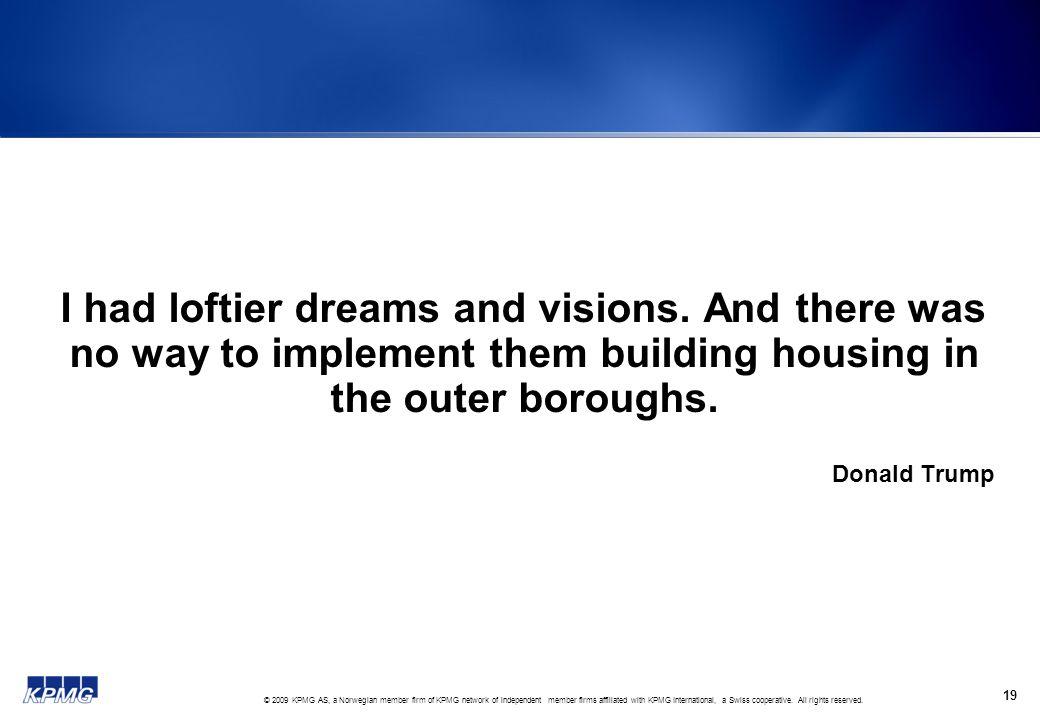 I had loftier dreams and visions