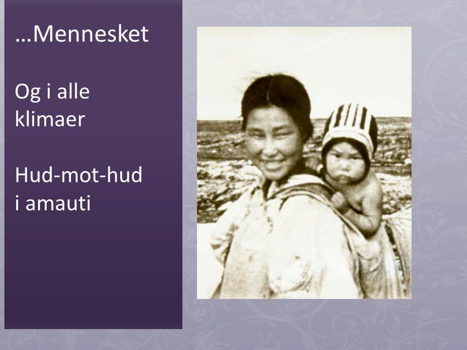 …Mennesket Og i alle klimaer Hud-mot-hud i amauti