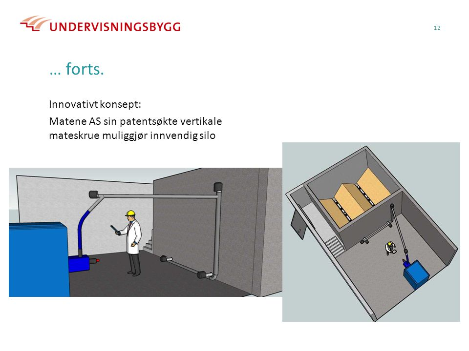 … forts. Innovativt konsept: Matene AS sin patentsøkte vertikale mateskrue muliggjør innvendig silo