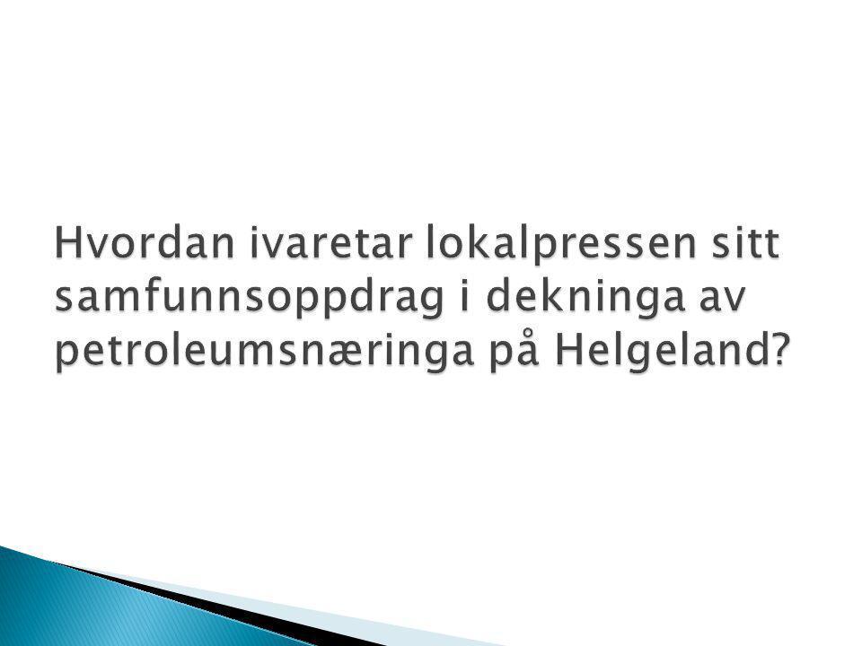 Hvordan ivaretar lokalpressen sitt samfunnsoppdrag i dekninga av petroleumsnæringa på Helgeland