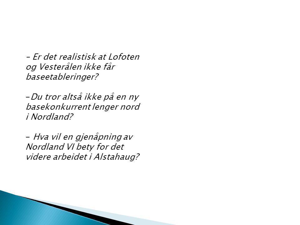 – Er det realistisk at Lofoten og Vesterålen ikke får baseetableringer