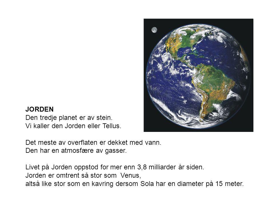 JORDEN Den tredje planet er av stein. Vi kaller den Jorden eller Tellus. Det meste av overflaten er dekket med vann.