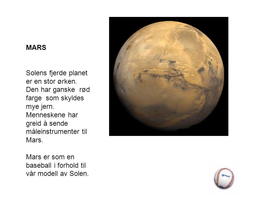 MARS Solens fjerde planet er en stor ørken. Den har ganske rød farge som skyldes mye jern.