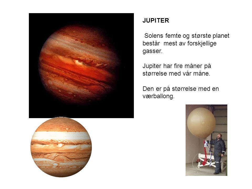 JUPITER Solens femte og største planet består mest av forskjellige gasser. Jupiter har fire måner på størrelse med vår måne.