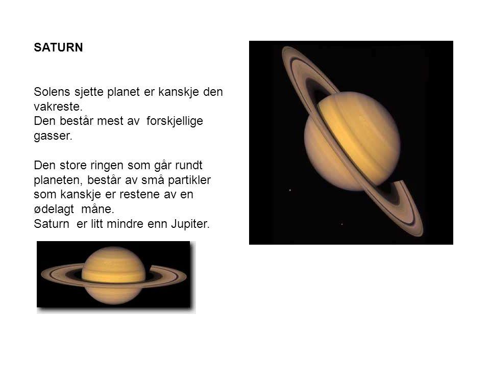 SATURN Solens sjette planet er kanskje den vakreste. Den består mest av forskjellige gasser.