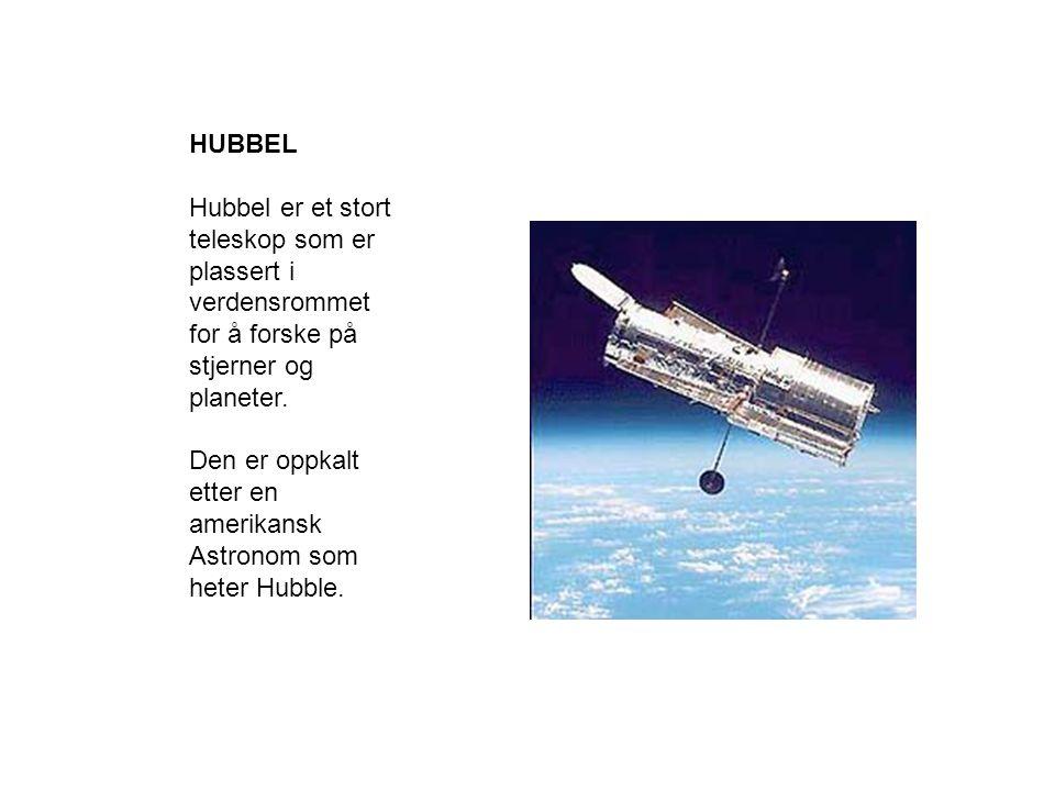 HUBBEL Hubbel er et stort teleskop som er plassert i verdensrommet. for å forske på stjerner og planeter.