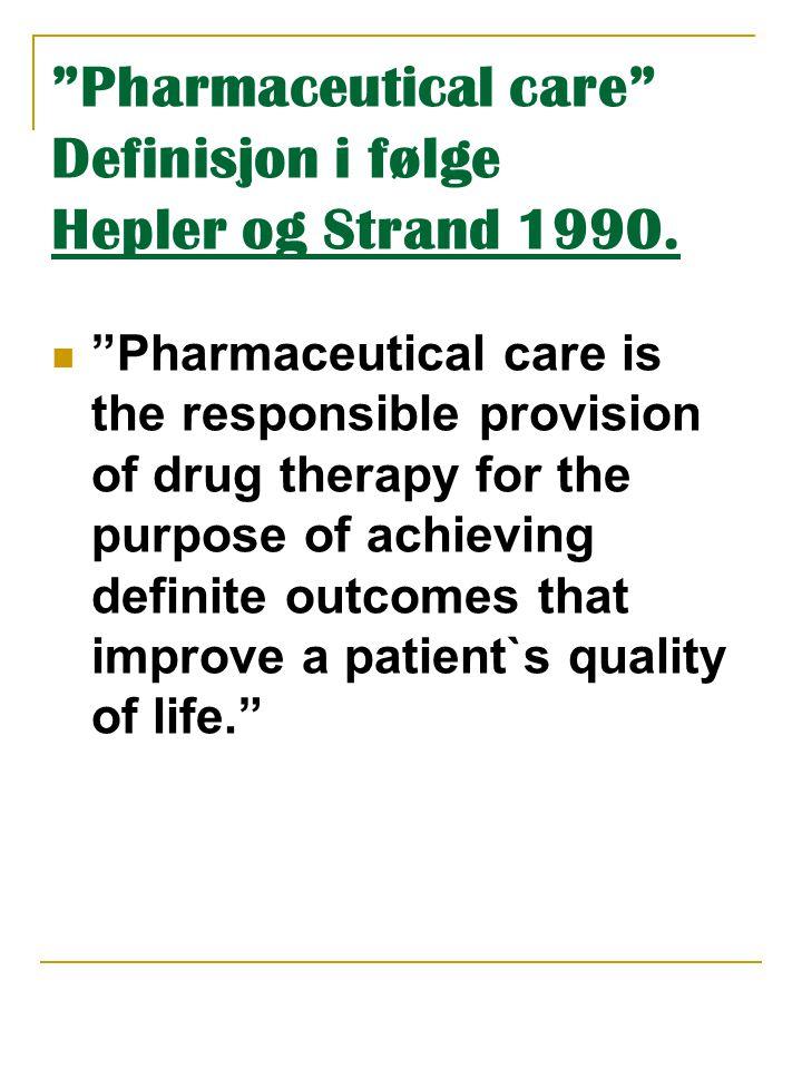 Pharmaceutical care Definisjon i følge Hepler og Strand 1990.