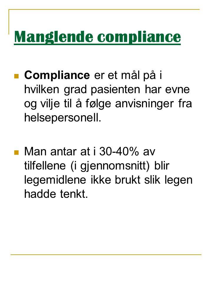 Manglende compliance Compliance er et mål på i hvilken grad pasienten har evne og vilje til å følge anvisninger fra helsepersonell.