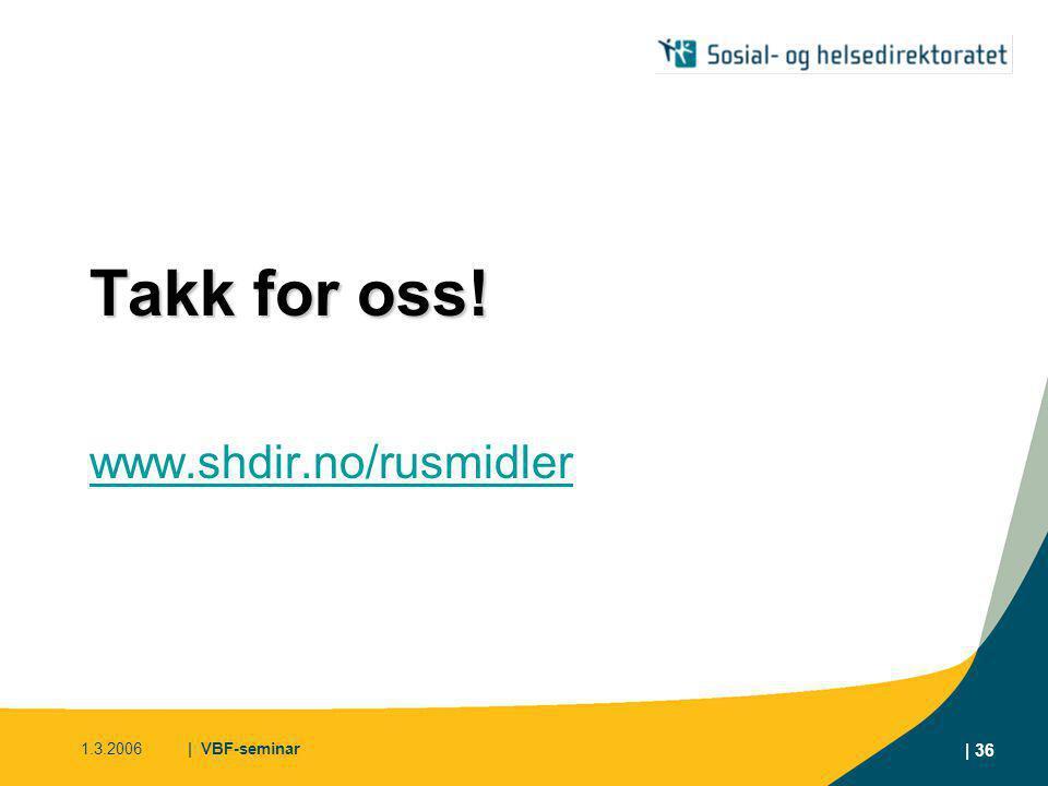 Takk for oss! www.shdir.no/rusmidler 1.3.2006 | VBF-seminar