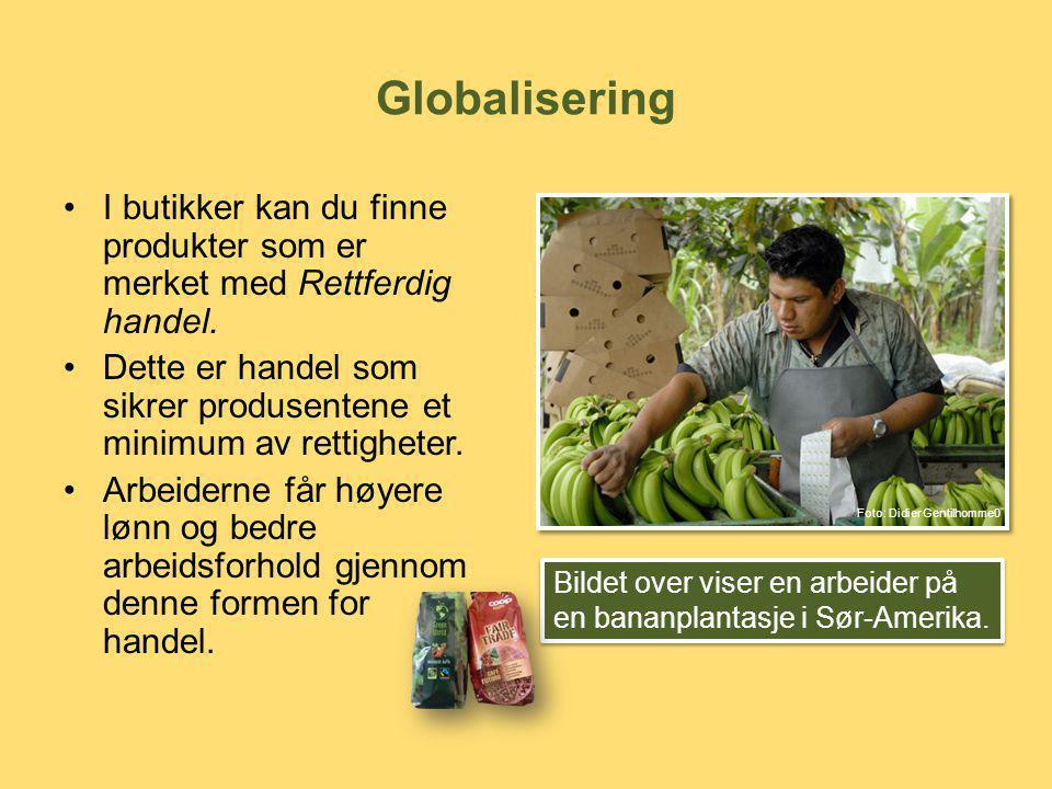 Globalisering I butikker kan du finne produkter som er merket med Rettferdig handel.