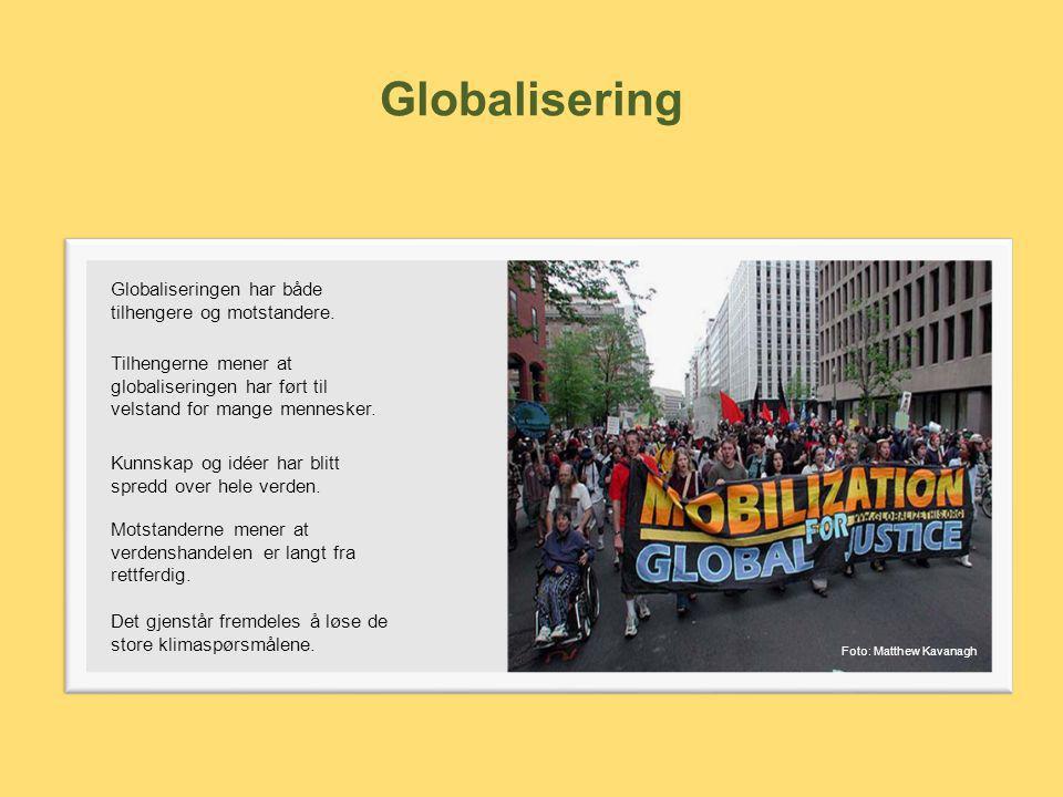 Globalisering Globaliseringen har både tilhengere og motstandere.