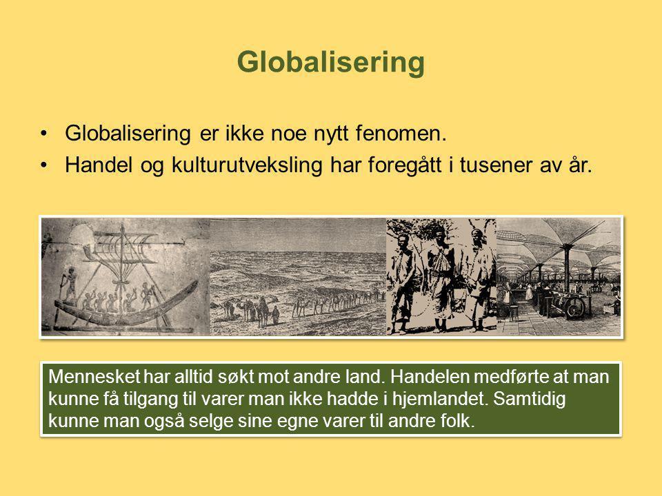 Globalisering Globalisering er ikke noe nytt fenomen.