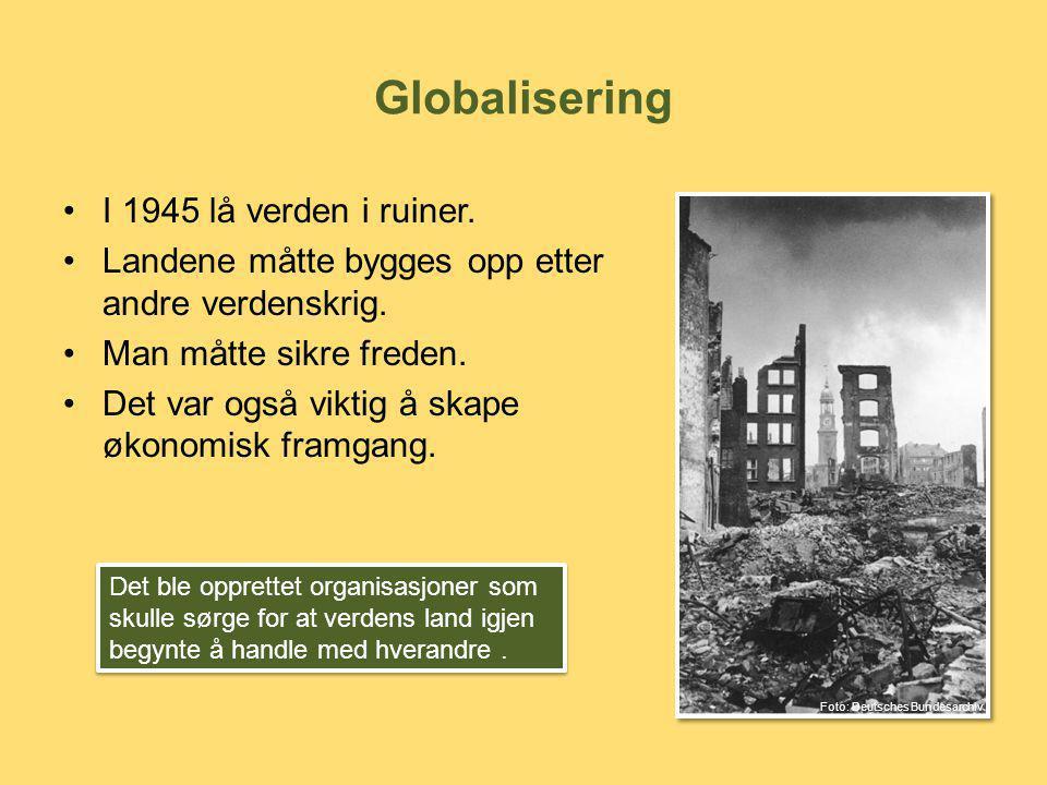 Globalisering I 1945 lå verden i ruiner.