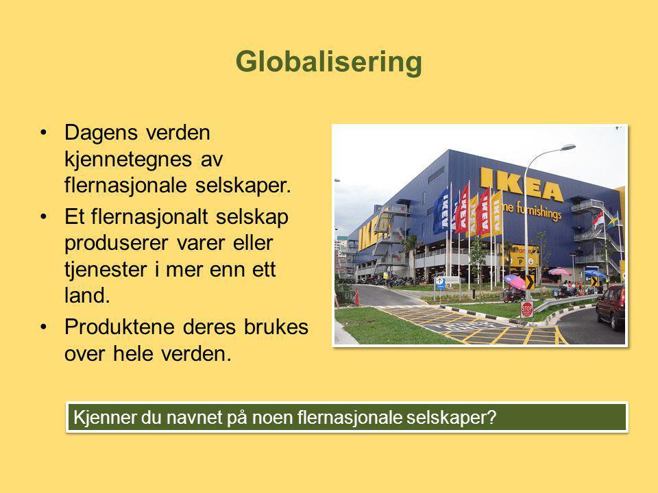 Globalisering Dagens verden kjennetegnes av flernasjonale selskaper.