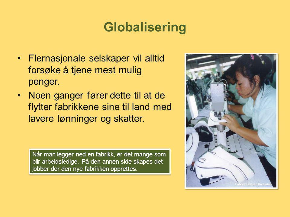 Globalisering Flernasjonale selskaper vil alltid forsøke å tjene mest mulig penger.