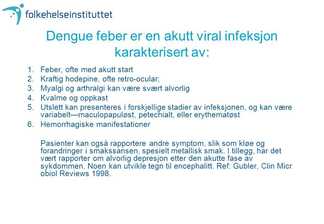 Dengue feber er en akutt viral infeksjon karakterisert av: