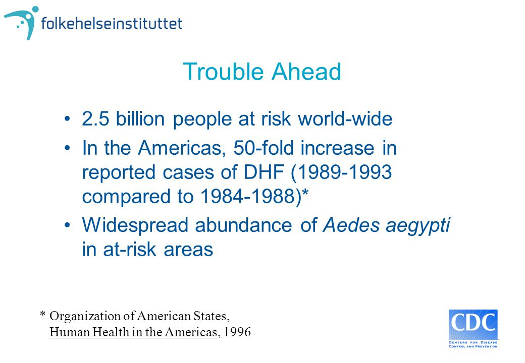 Trouble Ahead 2.5 billion people at risk world-wide