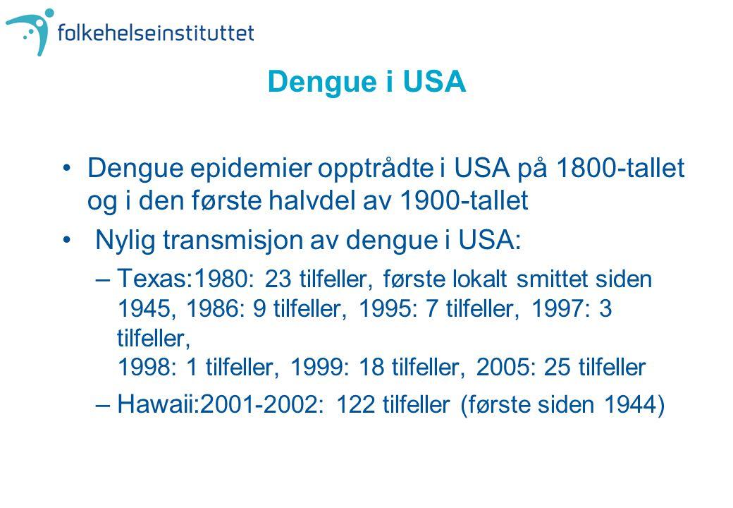 Dengue i USA Dengue epidemier opptrådte i USA på 1800-tallet og i den første halvdel av 1900-tallet.