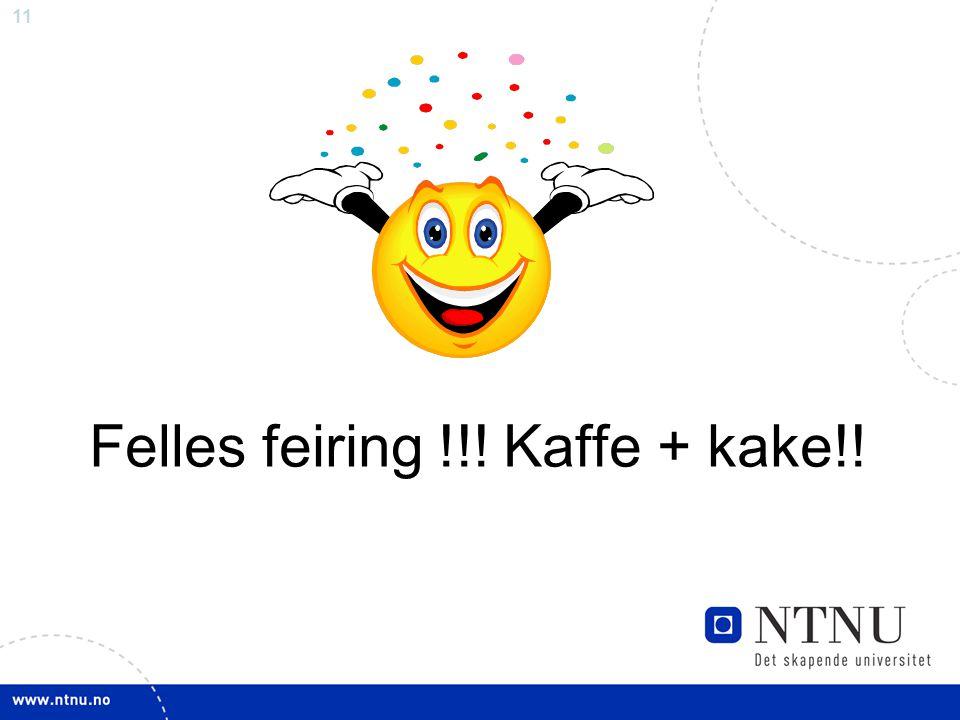 Felles feiring !!! Kaffe + kake!!