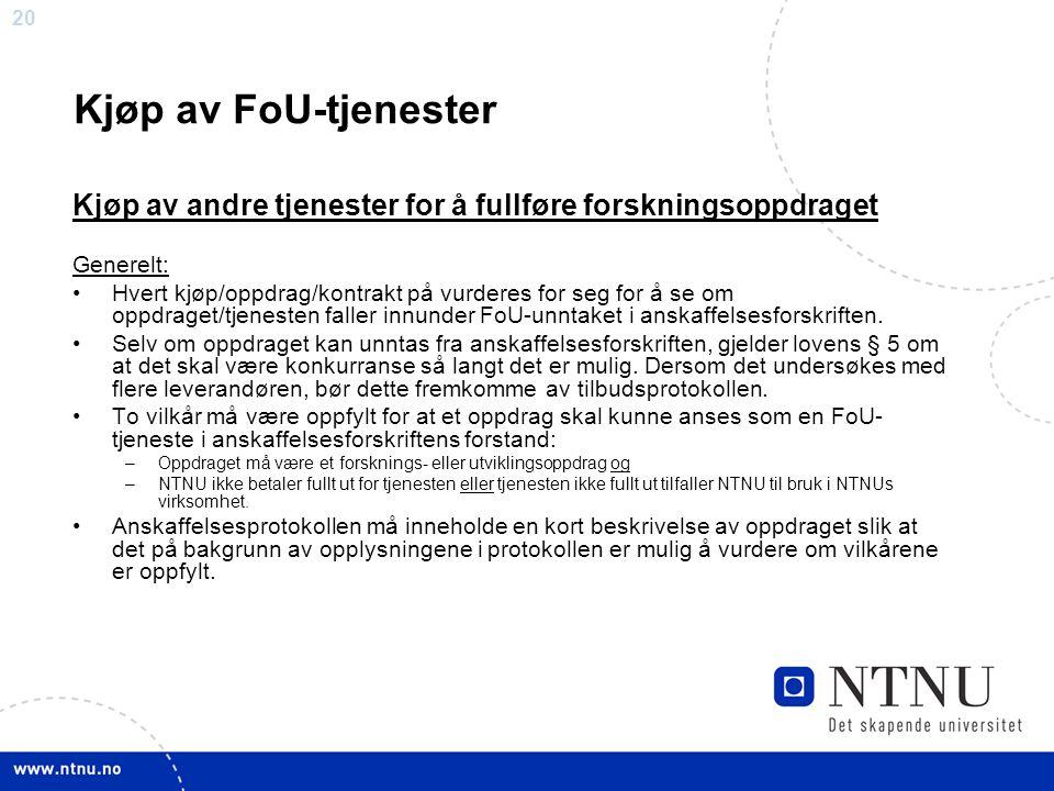 Kjøp av FoU-tjenester Kjøp av andre tjenester for å fullføre forskningsoppdraget. Generelt: