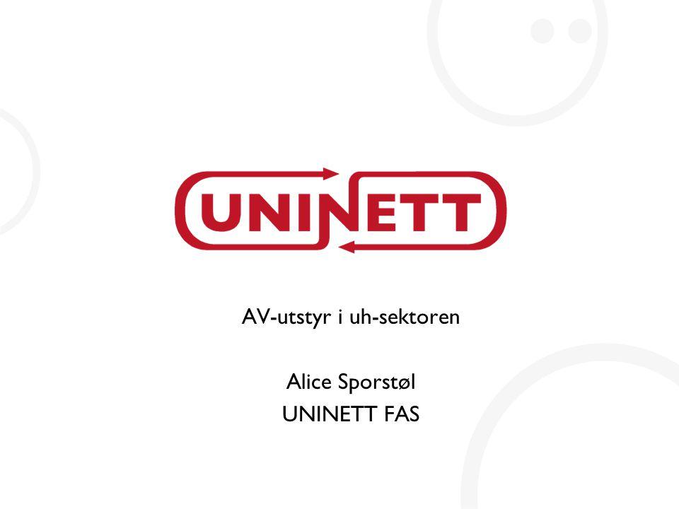AV-utstyr i uh-sektoren Alice Sporstøl UNINETT FAS