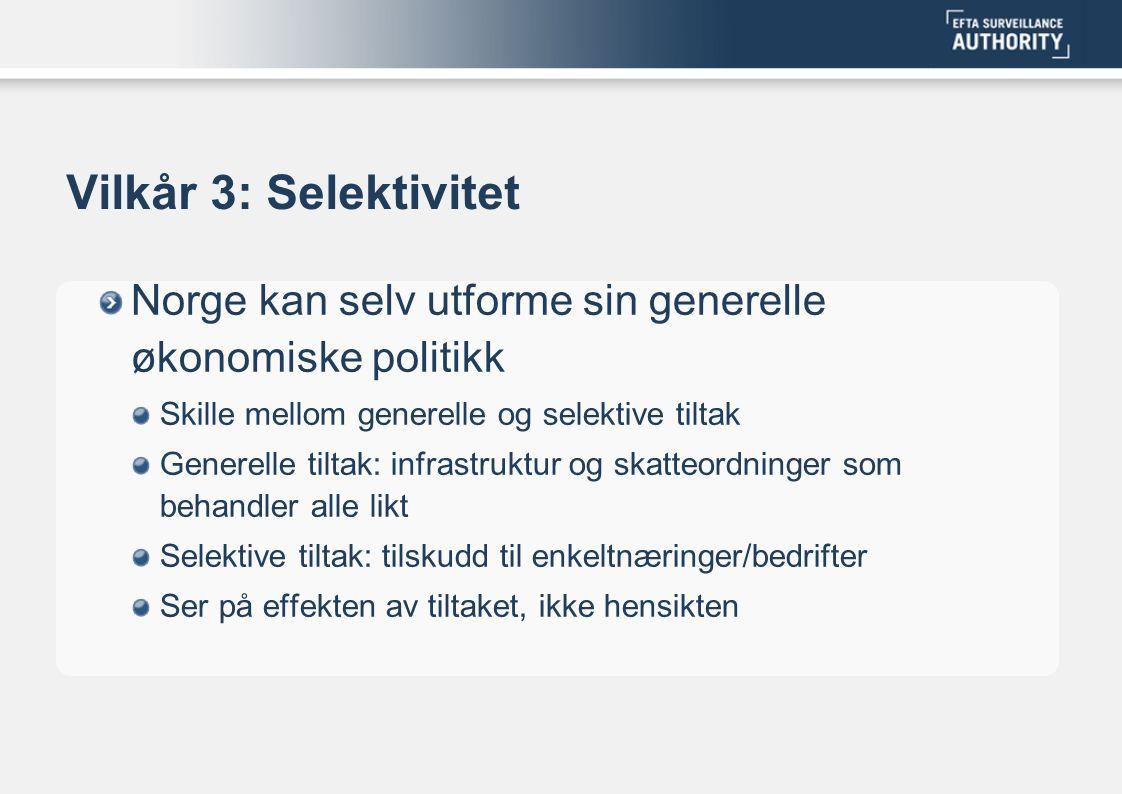 Vilkår 3: Selektivitet Norge kan selv utforme sin generelle økonomiske politikk. Skille mellom generelle og selektive tiltak.